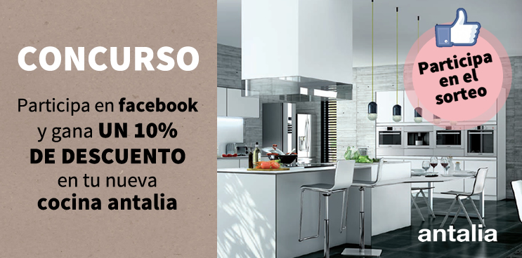 ¡Participa en Facebook y gana UN 10% DE DESCUENTO en tu nueva cocina antalia!